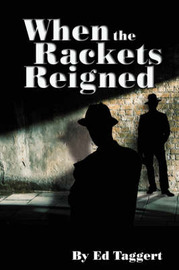 When the Rackets Reigned by Ed Taggert