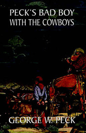 Peck's Bad Boy Among the Cowboys by George , W. Peck