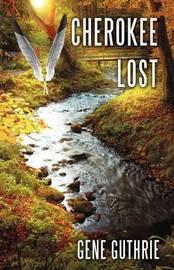 Cherokee Lost by Gene Guthrie