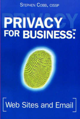 Privacy for Business: Web Sites and Email by Stephen Cobb