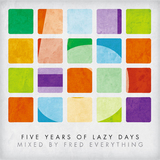 5 Years of Lazy Days Mixed By Fred Everything by Various Artists