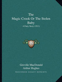 The Magic Crook or the Stolen Baby: A Fairy Story (1911) by Greville MacDonald
