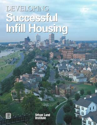 Developing Successful Infill Housing by Diane R Suchman