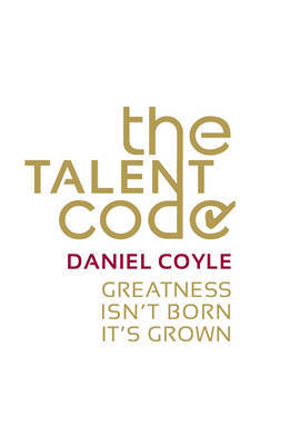 The Talent Code: Unlocking the Secret of Skill in Maths, Art, Music, Sport, and Just About Everything Else by Daniel Coyle image