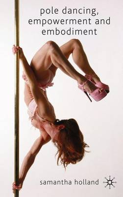 Pole Dancing, Empowerment and Embodiment by S. Holland image