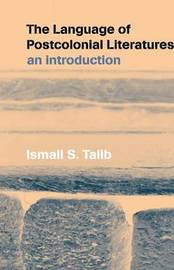 The Language of Postcolonial Literatures by Ismail S. Talib
