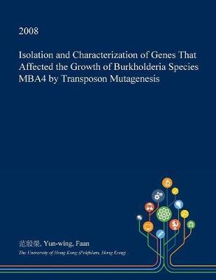 Isolation and Characterization of Genes That Affected the Growth of Burkholderia Species Mba4 by Transposon Mutagenesis by Yun-Wing Faan