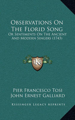 Observations on the Florid Song: Or Sentiments on the Ancient and Modern Singers (1743) by Pier Francesco Tosi