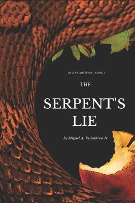The Serpent's Lie by Miguel a Valembrun Jr