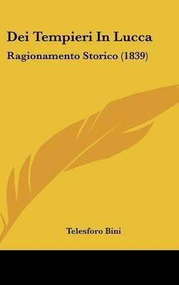Dei Tempieri in Lucca: Ragionamento Storico (1839) by Telesforo Bini image