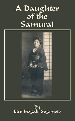 A Daughter of the Samurai by Etsu I. Sugimoto