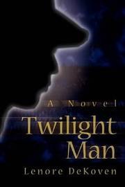 Twilight Man by Lenore Dekoven (Lenore DeKoven is an Associate Professor at Columbia University's School of the Arts, where she is currently a faculty member, and has image
