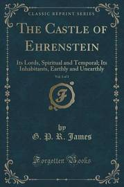 The Castle of Ehrenstein, Vol. 1 of 3 by George Payne Rainsford James