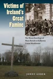 Victims of Ireland's Great Famine by Jonny Geber