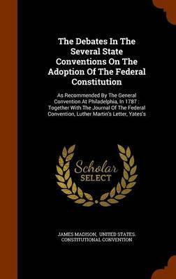 The Debates in the Several State Conventions on the Adoption of the Federal Constitution by James Madison