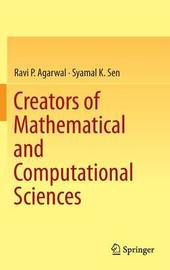 Creators of Mathematical and Computational Sciences by Ravi P Agarwal