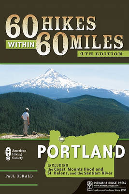 60 Hikes Within 60 Miles: Portland: Including the Coast, Mount Hood, St. Helens, and the Santiam River by Paul Gerald