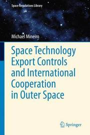Space Technology Export Controls and International Cooperation in Outer Space by Michael Mineiro