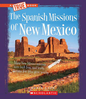 The Spanish Missions of New Mexico by Robin Lyon