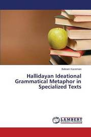 Hallidayan Ideational Grammatical Metaphor in Specialized Texts by Kazemian Bahram