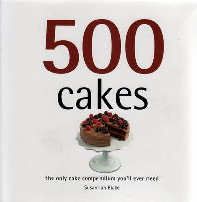 500 Cakes: The Only Cake Compendium You'll Ever Need by Susannah Blake image