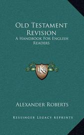 Old Testament Revision: A Handbook for English Readers by Rev Alexander Roberts, PhD