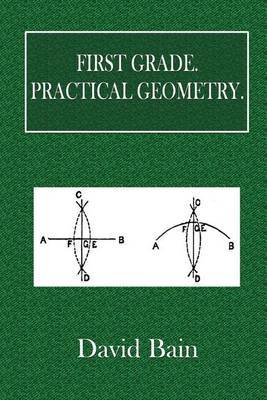 First Grade. Practical Geometry. by David Bain