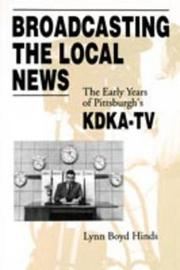 Broadcasting the Local News by Lynn Boyd Hinds