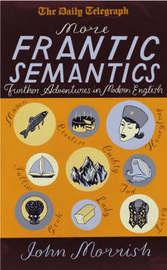 More Frantic Semantics by John Morrish