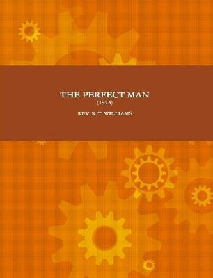 THE Perfect Man (1913) by REV. R. T. WILLIAMS