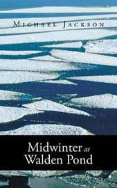Midwinter at Walden Pond by Michael Jackson