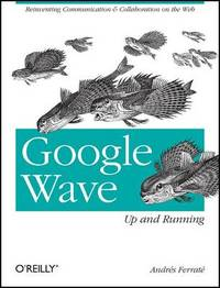 Google Wave: Up and Running by Andres Ferrate image