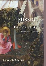 Mission in the Early Church by Edward L Smither