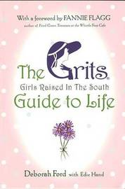The Grits Guide to Life by Deborah Ford
