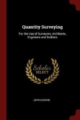 Quantity Surveying for the Use of Surveyors, Architects, Engineers and Builders by John Leaning image