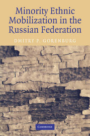 Minority Ethnic Mobilization in the Russian Federation by Dmitry P. Gorenburg