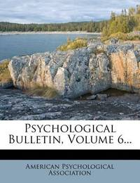 Psychological Bulletin, Volume 6... by American Psychological Association