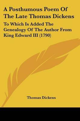A Posthumous Poem of the Late Thomas Dickens: To Which Is Added the Genealogy of the Author from King Edward III (1790) by Thomas Dickens image