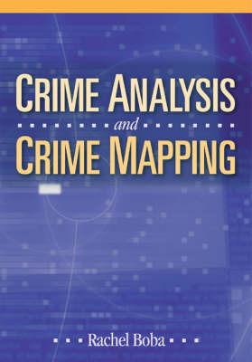 Crime Analysis and Crime Mapping by Rachel Boba Santos