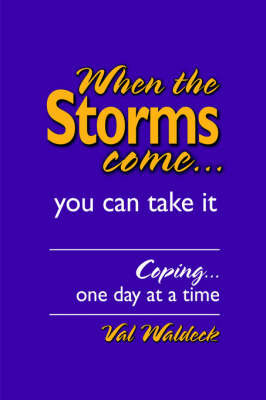 When the Storms Come...You Can Take It by Val Waldeck