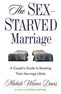 The Sex-Starved Marriage: A Couple's Guide to Boosting Their Marriage Libido by Michele Weiner Davis