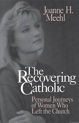 Recovering Catholic: Personal Journeys of Women Who Left the Church by Joanne H. Meehl