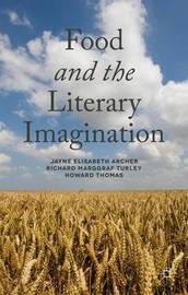 Food and the Literary Imagination by Jayne Elisabeth Archer