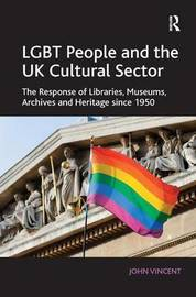 LGBT People and the UK Cultural Sector by John Vincent