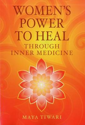 Women's Power to Heal by Maya Tiwari