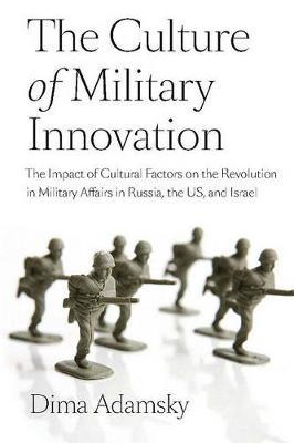 The Culture of Military Innovation by Dima Adamsky image