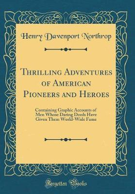 Thrilling Adventures of American Pioneers and Heroes by Henry Davenport Northrop