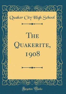 The Quakerite, 1908 (Classic Reprint) by Quaker City High School