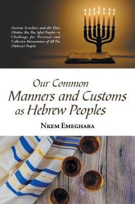 Our Common Manners and Customs as Hebrew Peoples by Nkem Emeghara