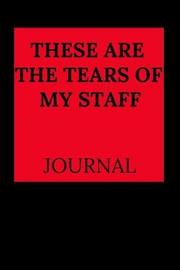 These Are the Tears of My Staff Journal by Everyday Journal